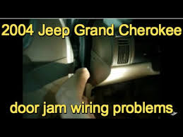 2004 grand cherokee door jam wiring problem youtube