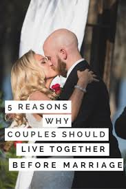 live together 5 reasons why couples should live together before marriage pop