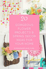 Spring Home Decor 20 Gorgeous Flower Projects U0026 Spring Decor Ideas Home
