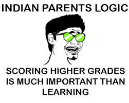 Indian Parents Memes - indian parents logic scoring higher grades is much important than