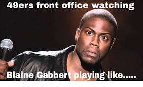 San Francisco 49ers Memes - 49ers front office watching blaine gabbert playing like san