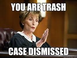 Meme Trash - you are trash case dismissed misc quickmeme