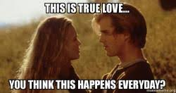 Princess Bride Meme - this is true love you think this happens everyday princess