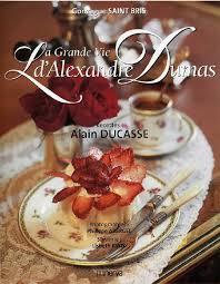 alexandre dumas dictionnaire de cuisine la grande vie d alexandre dumas
