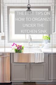 cabinet kitchen sink the best tips on how to organize the kitchen sink