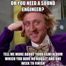 Sound Engineer Meme - oh you need a sound engineer tell me more about your film album