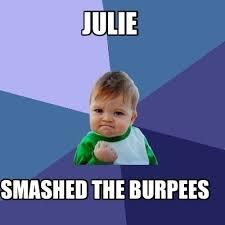 Burpees Meme - meme creator julie smashed the burpees meme generator at
