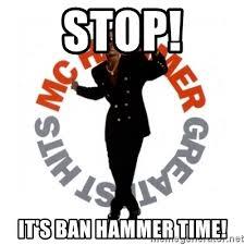 Ban Hammer Meme - stop it s ban hammer time mc hammer meme generator