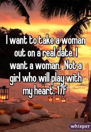 want to take a out on a real date i want a not a