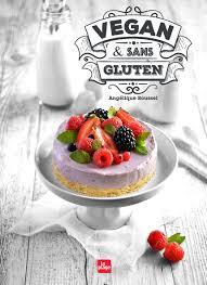 cuisine sans gluten livre vegan et sans gluten la cuisine simple et moderne d angélique roussel