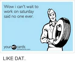 Working On Saturday Meme - 25 best memes about working on saturday working on saturday
