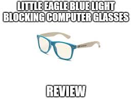 blue light glasses review little eagle blue light blocking computer glasses review can