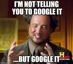 Google It Meme - ancient aliens meme imgflip