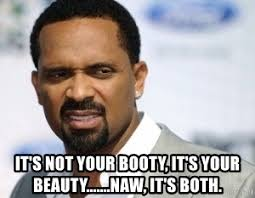 Mike Epps Memes - it s not your booty it s your beauty naw it s both mike