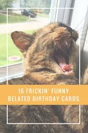 37 best birthday too late images on pinterest birthday