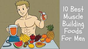10 best muscle building foods for men youtube
