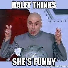 Haley Meme - haley thinks she s funny dr evil meme meme generator