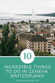 10 incredible things to do in geneva switzerland bon traveler
