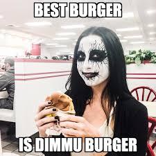 Burger Memes - best burger is dimmu burger bryan barnes art