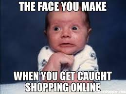 the face you make when you get caught shopping online