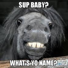 Sup Meme - sup baby what s yo name sup baby make a meme