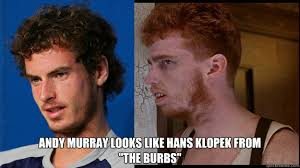 Andy Murray Meme - andy murray looks like hans klopek from the burbs andy