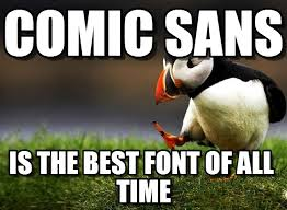 Comic Sans Meme - comic sans unpopular opinion puffin meme on memegen