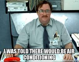 Air Conditioning Meme - i was told there would be air conditioning milton from office
