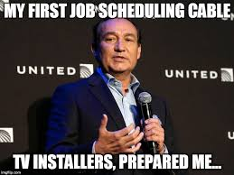 Cable Meme - my first job scheduling cable tv installers prepared me meme