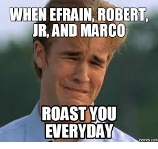 Marco Meme - when efrain robert ur and marco roast you everyday memes com