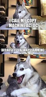 Copy Machine Meme - bad pun dog meme imgflip