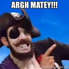 Pirate Meme - argh matey you are a pirate meme generator
