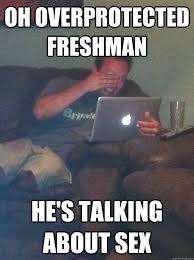 Sex Meme Pics - oh overprotected freshman he s talking about sex meme