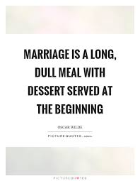 wedding quotes oscar wilde marriage is a dull meal with dessert served at the