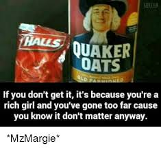 Quaker Memes - geek club halls quaker oats if you don t get it it s because you