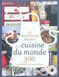 livre de cuisine grand chef collectif le grand livre marabout de la cuisine du monde 300