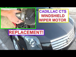 2005 cadillac cts common problems windshield wiper motor replacement on cadillac cts wipers not