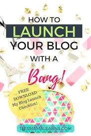 how to launch your blog with a bang this mama learns
