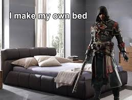Make My Own Memes - i make my own bed assassin s creed know your meme
