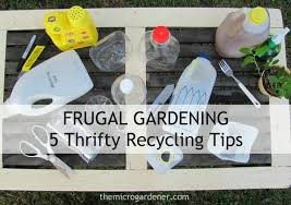 Recycling Ideas For The Garden Frugal Gardening 5 Thrifty Recycling Ideas The Micro Gardener