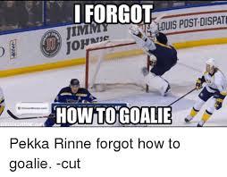 Hockey Goalie Memes - forgot timmy louis post dispat howto goalie pekka rinne forgot how