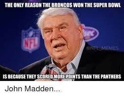 Broncos Super Bowl Meme - the only reason the broncos won the super bowl memes is because they