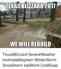 Snowstorm Meme - texas blizzard 2017 we will rebuild texasblizzard severeweather