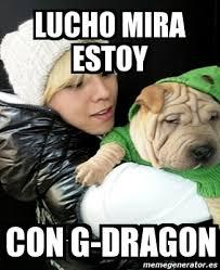 Meme G - meme personalizado lucho mira estoy con g dragon 2489745