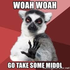Midol Meme - woah woah go take some midol chill out lemur meme generator