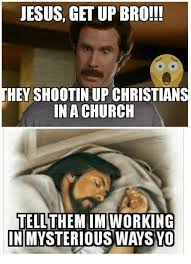 Bro Jesus Meme - jesus get up bro they shootin up christians in a church