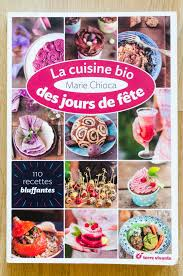 livre cuisine bio la cuisine bio des jours de fête 110 recettes bluffantes de