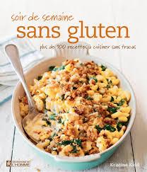cuisiner sans gluten livre soir de semaine sans gluten plus de 100 recettes à cuisiner