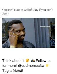 Playing Cod Text Memes Com - you can t suck at call of duty if you don t play it ig codmemesftw