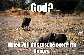 African Child Meme - god when will this test be over i m hungry african child